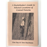 A Rocklimber's Guide to Selected Locations of Central Victoria by Tim Day & Tom MacMunn